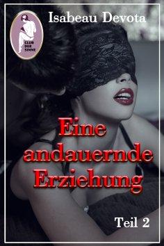 eBook: Eine andauernde Erziehung, Teil 2 (Erotik, BDSM) (Sabrinas Erziehung, Teil 5.2)
