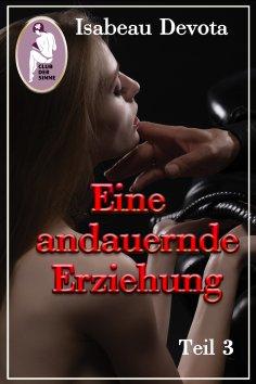 eBook: Eine andauernde Erziehung, Teil3 (BDSM, Erotik) (Sabrinas Erziehung, Teil 5.3)