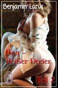 eBook: Ben - Heißer Dreier, Teil 2 (Erotik, Menage a trois, bi, gay)