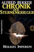 ebook: Chronik der Sternenkrieger 4 - Heiliges Imperium (Science Fiction Abenteuer)