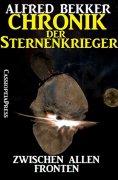 eBook: Chronik der Sternenkrieger 6 - Zwischen allen Fronten (Science Fiction Abenteuer)