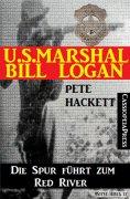 eBook: U.S. Marshal Bill Logan 1 - Die Spur führt zum Red River (Western)