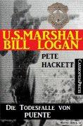 eBook: U.S. Marshal Bill Logan 4 - Die Todesfalle von Puente (Western)