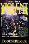 eBook: Violent Earth 5: Todeskrieger (Zombie-Serie Violent Earth)