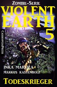 ebook: Violent Earth 5: Todeskrieger (Zombie-Serie Violent Earth)