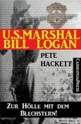 eBook: U.S. Marshal Bill Logan 7 - Zur Hölle mit dem Blechstern (Western)