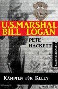 eBook: U.S. Marshal Bill Logan 8 - Kämpfen für Kelly (Western)
