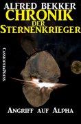 ebook: Chronik der Sternenkrieger 11 - Angriff auf Alpha (Science Fiction Abenteuer)