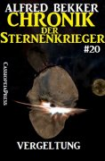 eBook: Chronik der Sternenkrieger 20 - Vergeltung (Science Fiction Abenteuer)