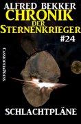 eBook: Chronik der Sternenkrieger 24: Schlachtpläne (Science Fiction Abenteuer)