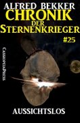 eBook: Chronik der Sternenkrieger 25: Aussichtslos (Science Fiction Abenteuer)