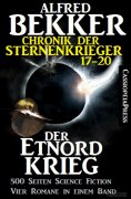 eBook: Der Etnord-Krieg (Chronik der Sternenkrieger 17-20, Sammelband - 500 Seiten Science Fiction Abenteue