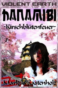 eBook: Violent Earth 6: Hanamibi, Kirschblütenfeuer (Zombie-Serie VIOLENT EARTH)