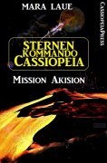 eBook: Sternenkommando Cassiopeia 1 - Mission Akision (Science Fiction Abenteuer)