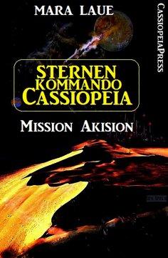 eBook: Sternenkommando Cassiopeia 1 - Mission Akision (Science Fiction Abenteuer)