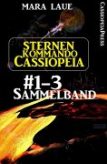 eBook: Sternenkommando Cassiopeia, Band 1-3: Sammelband (Science Fiction Abenteuer)