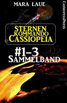 eBook: Sternenkommando Cassiopeia, Band 1-3: Sammelband (Science Fiction Abenteuer)