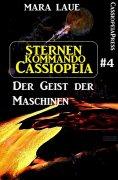 ebook: Sternenkommando Cassiopeia 4: Der Geist der Maschinen (Science Fiction Abenteuer)