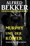 eBook: Murphy und der Köpfer (Dämonenjäger Murphy)
