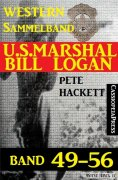 eBook: U.S. Marshal Bill Logan Band 49-56 (Sammelband)