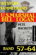 eBook: U.S. Marshal Bill Logan Band 57-64 (Sammelband)