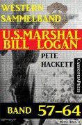ebook: U.S. Marshal Bill Logan Band 57-64 (Sammelband)