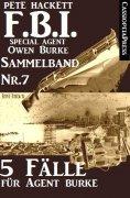 eBook: 5 Fälle für Agent Burke - Sammelband Nr. 7 (FBI Special Agent)