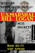 eBook: U.S. Marshal Bill Logan, Band 65-72 - Acht Romane (U.S. Marshal Western Sammelband)