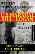 eBook: U.S. Marshal Bill Logan, Band 73-80: Acht Romane (U.S. Marshal Western Sammelband)