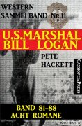 ebook: U.S. Marshal Bill Logan, Band 81-88: Acht Romane: Sammelband Nr.11 (U.S. Marshal Western Sammelband)