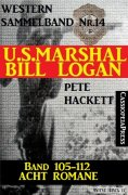 eBook: U.S. Marshal Bill Logan, Band 105 bis 112: Acht Romane (U.S. Marshal Western Sammelband)