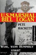 eBook: U.S. Marshal Bill Logan 14: Wehe, wenn Humphrey stirbt!