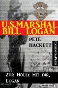 eBook: U.S. Marshal Bill Logan 18: Zur Hölle mit dir, Logan