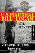 eBook: U.S. Marshal Bill Logan, Band 25: Verdammt sei Carol Thompson