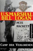 eBook: U.S. Marshal Bill Logan, Band 30: Camp der Verlorenen
