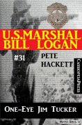 eBook: U.S. Marshal Bill Logan, Band 31: One-Eye Jim Tucker