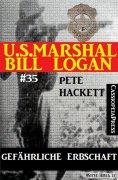 eBook: U.S. Marshal Bill Logan, Band 35: Gefährliche Erbschaft