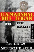 eBook: U.S. Marshal Bill Logan, Band 39: Rustler am Sweetwater Creek