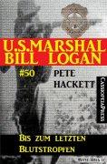 eBook: U.S. Marshal Bill Logan, Band 50: Bis zum letzten Blutstropfen