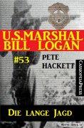 eBook: U.S. Marshal Bill Logan, Band 53: Die lange Jagd