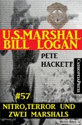 eBook: U.S. Marshal Bill Logan, Band 57: Nitro, Terror und zwei Marshals