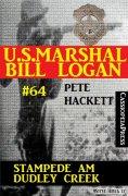 eBook: U.S. Marshal Bill Logan, Band 64: Stampede am Dudley Creek