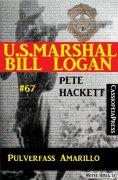 eBook: U.S. Marshal Bill Logan, Band 67: Pulverfass Amarillo