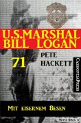 eBook: U.S. Marshal Bill Logan 71: Mit eisernem Besen