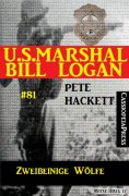 eBook: U.S. Marshal Bill Logan Band 81 Zweibeinige Wölfe