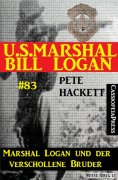eBook: U.S. Marshal Bill Logan, Band 83: Marshal Logan und der verschollene Bruder
