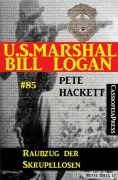 eBook: U.S. Marshal Bill Logan, Band 85: Raubzug der Skrupellosen
