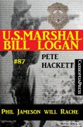 eBook: U.S. Marshal Bill Logan, Band 87: Phil Jameson will Rache