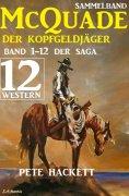 eBook: McQuade - Der Kopfgeldjäger, Teil 1-12 der Saga (Western)
