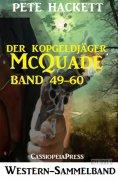 eBook: Der Kopfgeldjäger McQuade, Band 49-60 (Western-Sammelband)